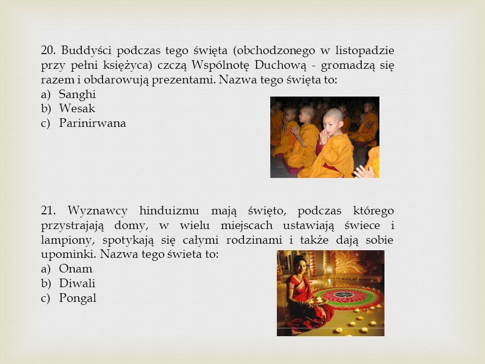 20. Buddyści podczas tego święta (obchodzonego w listopadzie przy pełni księżyca) czczą Wspólnotę Duchową - gromadzą się razem i obdarowują prezentami