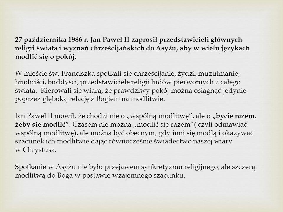 27 października 1986 r. Jan Paweł II zaprosił przedstawicieli głównych religii świata i wyznań chrześcijańskich do Asyżu, aby w wielu językach modlić