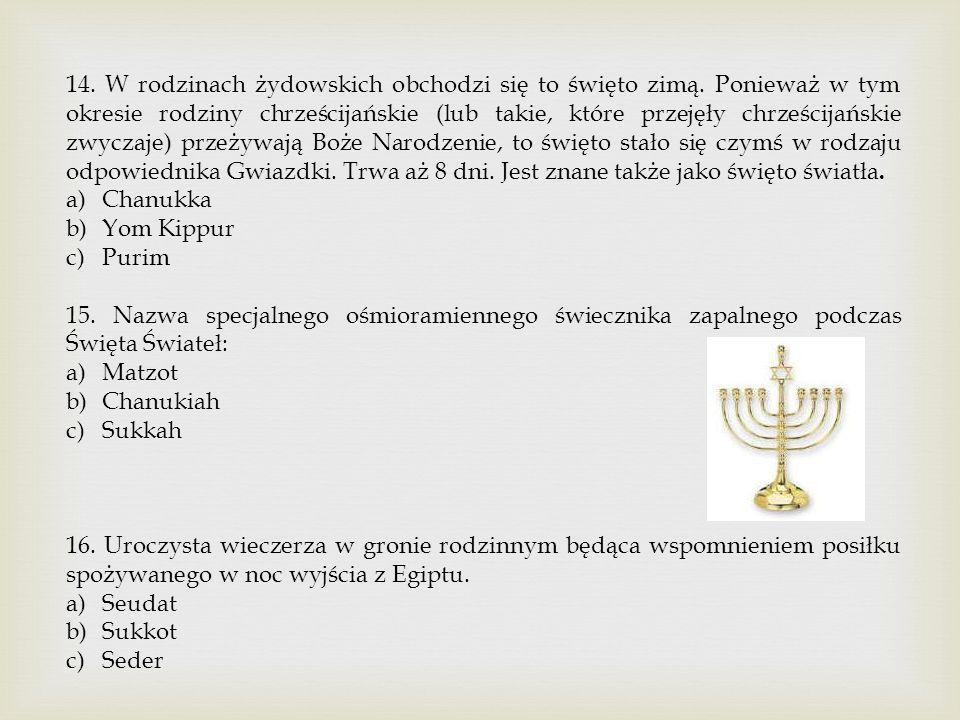 14. W rodzinach żydowskich obchodzi się to święto zimą. Ponieważ w tym okresie rodziny chrześcijańskie (lub takie, które przejęły chrześcijańskie zwyc