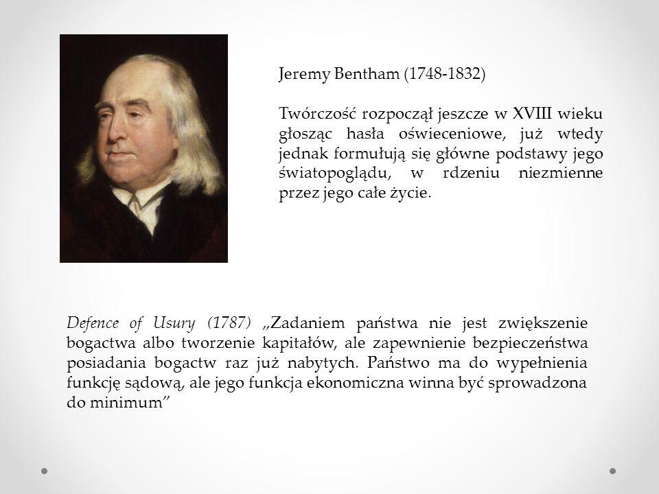 Jeremy Bentham (1748-1832) Twórczość rozpoczął jeszcze w XVIII wieku głosząc hasła oświeceniowe, już wtedy jednak formułują się główne podstawy jego ś