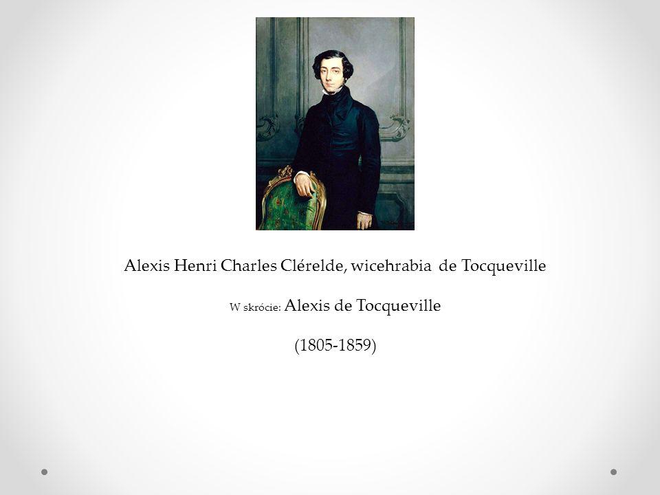 Alexis Henri Charles Clérelde, wicehrabia de Tocqueville W skrócie: Alexis de Tocqueville (1805-1859)