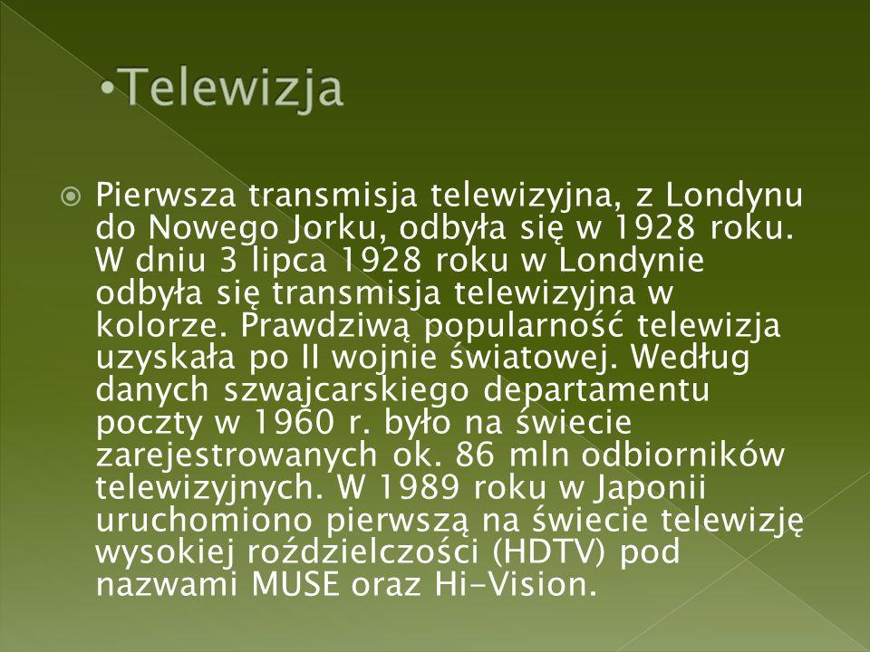  Pierwsza transmisja telewizyjna, z Londynu do Nowego Jorku, odbyła się w 1928 roku.