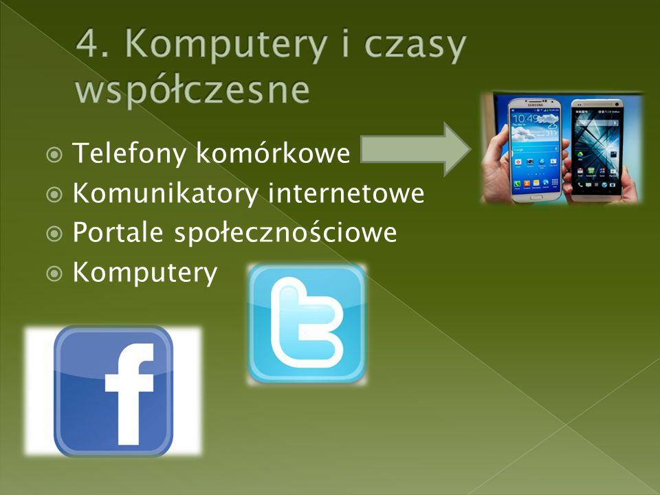  Telefony komórkowe  Komunikatory internetowe  Portale społecznościowe  Komputery