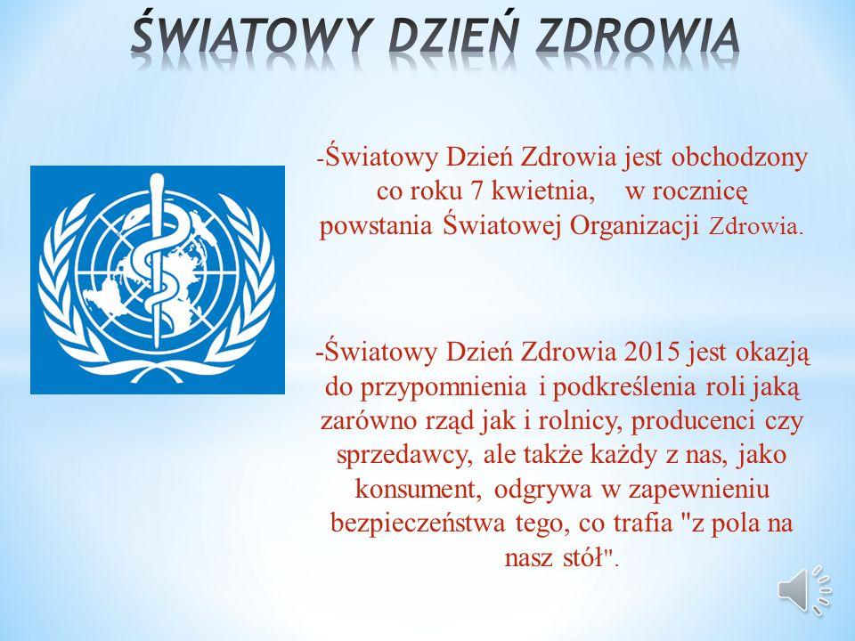 - Światowy Dzień Zdrowia jest obchodzony co roku 7 kwietnia, w rocznicę powstania Światowej Organizacji Zdrowia.