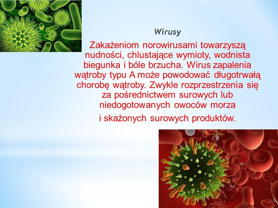 Wirusy Zakażeniom norowirusami towarzyszą nudności, chlustające wymioty, wodnista biegunka i bóle brzucha.