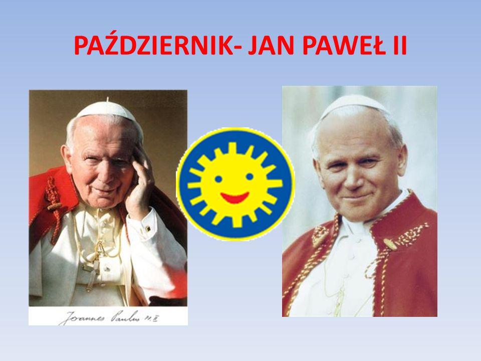 PAŹDZIERNIK- JAN PAWEŁ II