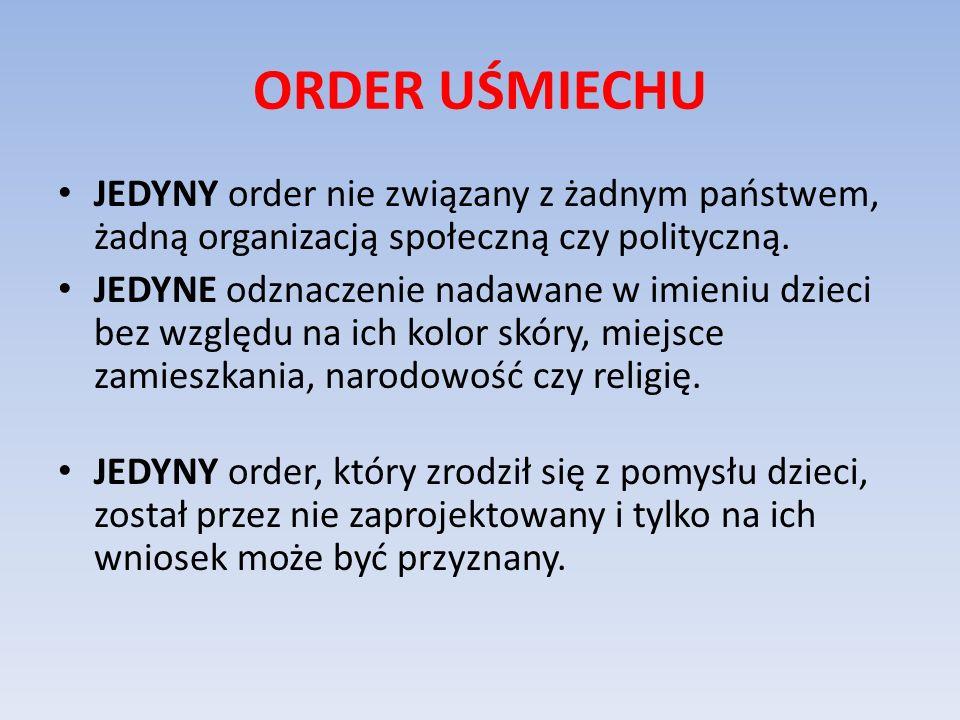 ORDER UŚMIECHU JEDYNY order nie związany z żadnym państwem, żadną organizacją społeczną czy polityczną.