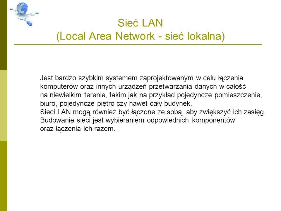 Sieć LAN (Local Area Network - sieć lokalna) Jest bardzo szybkim systemem zaprojektowanym w celu łączenia komputerów oraz innych urządzeń przetwarzani