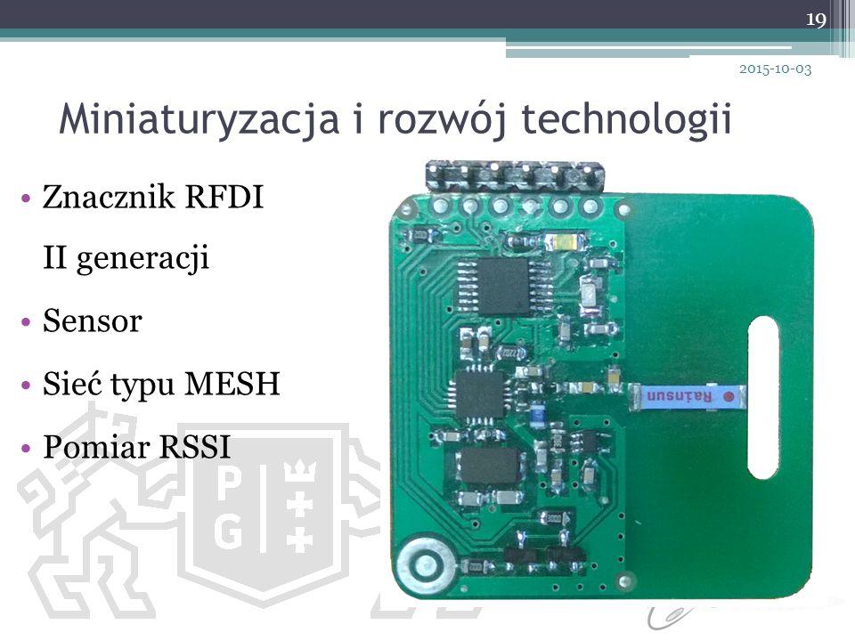 Miniaturyzacja i rozwój technologii 19 2015-10-03 Znacznik RFDI II generacji Sensor Sieć typu MESH Pomiar RSSI