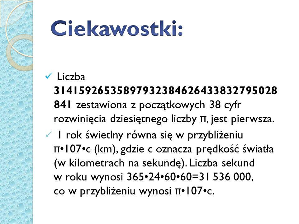 Liczba 31415926535897932384626433832795028 841 zestawiona z początkowych 38 cyfr rozwinięcia dziesiętnego liczby π, jest pierwsza. 1 rok świetlny równ
