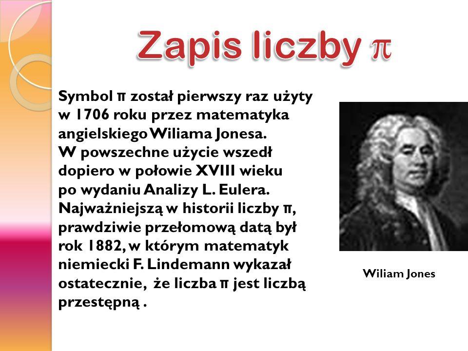 Symbol π został pierwszy raz użyty w 1706 roku przez matematyka angielskiego Wiliama Jonesa. W powszechne użycie wszedł dopiero w połowie XVIII wieku