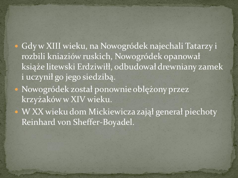 Gdy w XIII wieku, na Nowogródek najechali Tatarzy i rozbili kniaziów ruskich, Nowogródek opanował książe litewski Erdziwiłł, odbudował drewniany zamek