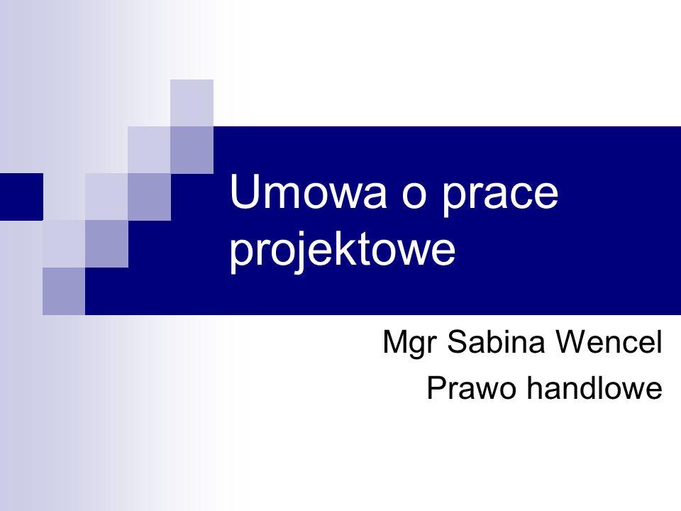 Umowa o prace projektowe Mgr Sabina Wencel Prawo handlowe
