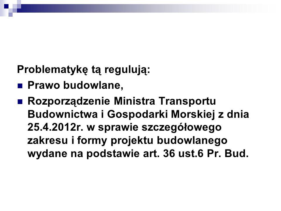 Problematykę tą regulują: Prawo budowlane, Rozporządzenie Ministra Transportu Budownictwa i Gospodarki Morskiej z dnia 25.4.2012r.
