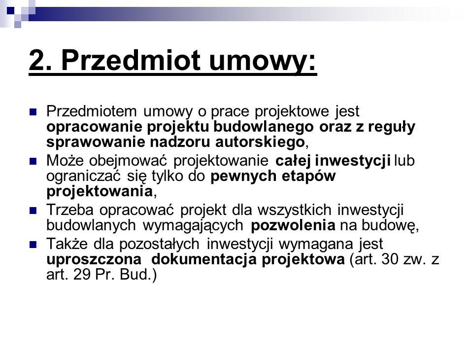 2. Przedmiot umowy: Przedmiotem umowy o prace projektowe jest opracowanie projektu budowlanego oraz z reguły sprawowanie nadzoru autorskiego, Może obe