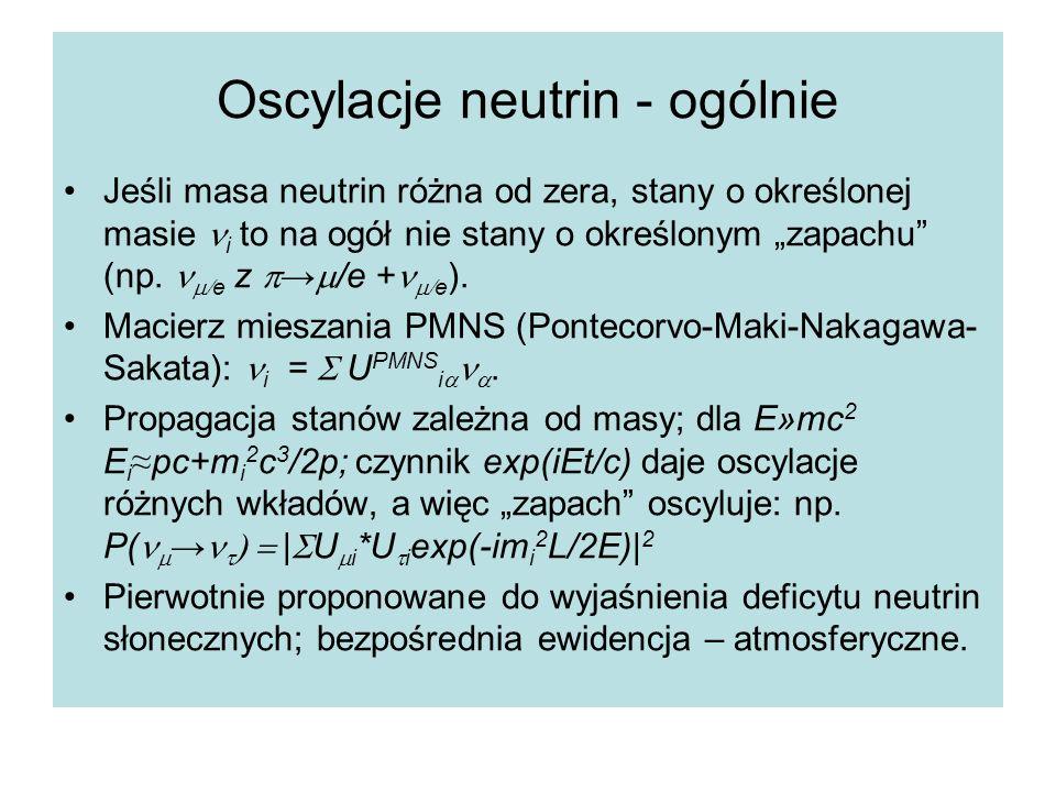 """Oscylacje neutrin - ogólnie Jeśli masa neutrin różna od zera, stany o określonej masie i to na ogół nie stany o określonym """"zapachu"""" (np.  e  z  →"""