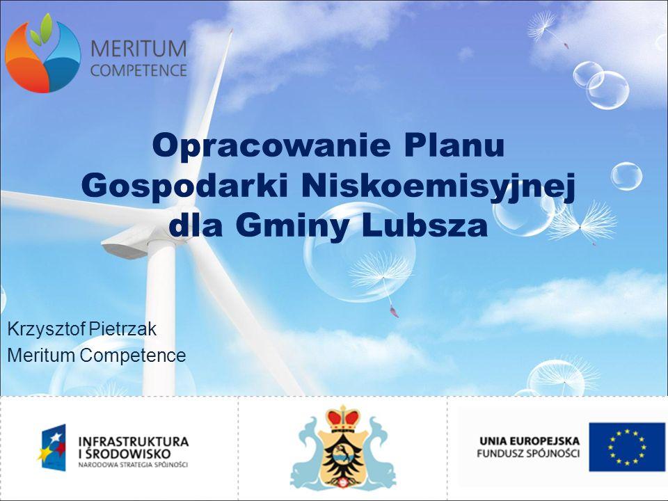 Opracowanie Planu Gospodarki Niskoemisyjnej dla Gminy Lubsza Krzysztof Pietrzak Meritum Competence