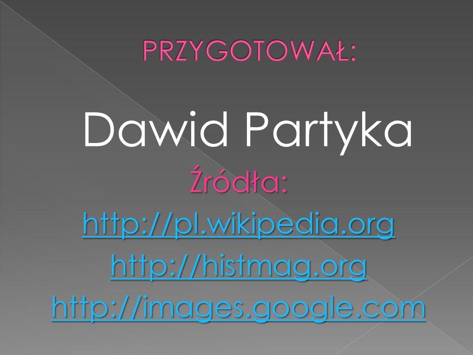 Dawid PartykaŹródła: http://pl.wikipedia.org http://histmag.org http://images.google.com