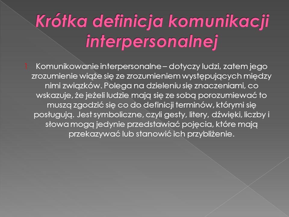 1Komunikowanie interpersonalne – dotyczy ludzi, zatem jego zrozumienie wiąże się ze zrozumieniem występujących między nimi związków. Polega na dzielen