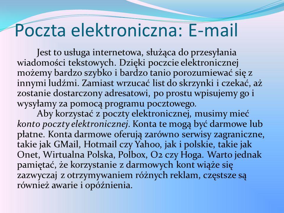 Poczta elektroniczna: E-mail Jest to usługa internetowa, służąca do przesyłania wiadomości tekstowych. Dzięki poczcie elektronicznej możemy bardzo szy