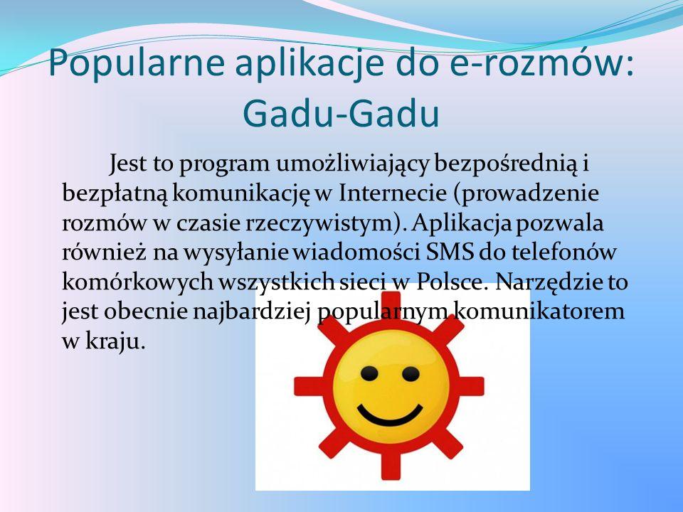 Popularne aplikacje do e-rozmów: Gadu-Gadu Jest to program umożliwiający bezpośrednią i bezpłatną komunikację w Internecie (prowadzenie rozmów w czasi
