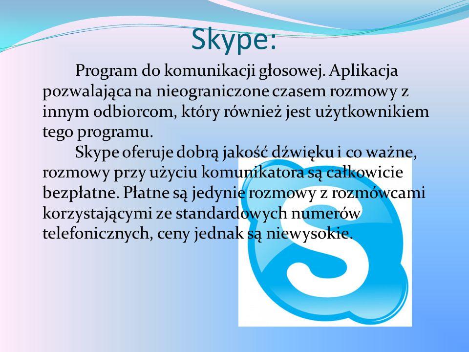 Skype: Program do komunikacji głosowej. Aplikacja pozwalająca na nieograniczone czasem rozmowy z innym odbiorcom, który również jest użytkownikiem teg