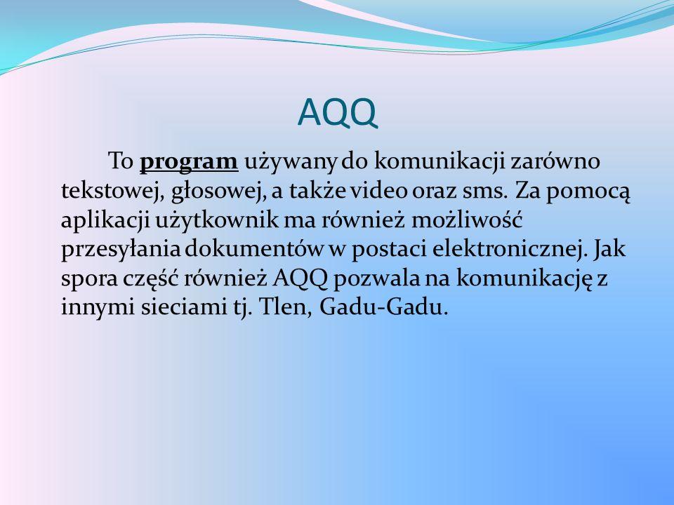 AQQ To program używany do komunikacji zarówno tekstowej, głosowej, a także video oraz sms. Za pomocą aplikacji użytkownik ma również możliwość przesył