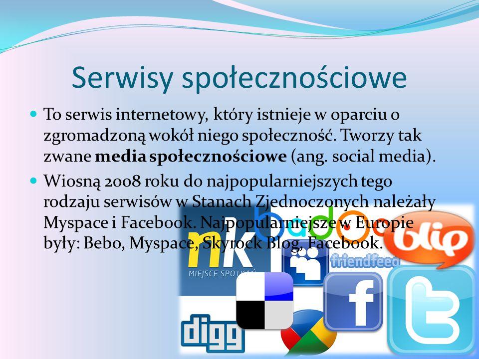 Serwisy społecznościowe To serwis internetowy, który istnieje w oparciu o zgromadzoną wokół niego społeczność. Tworzy tak zwane media społecznościowe