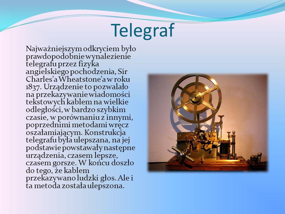 Telegraf Najważniejszym odkryciem było prawdopodobnie wynalezienie telegrafu przez fizyka angielskiego pochodzenia, Sir Charles'a Wheatstone'a w roku