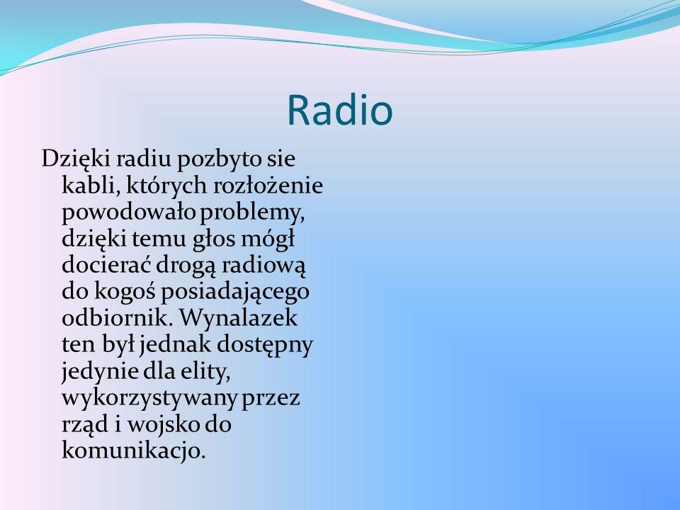 Radio Dzięki radiu pozbyto sie kabli, których rozłożenie powodowało problemy, dzięki temu głos mógł docierać drogą radiową do kogoś posiadającego odbi