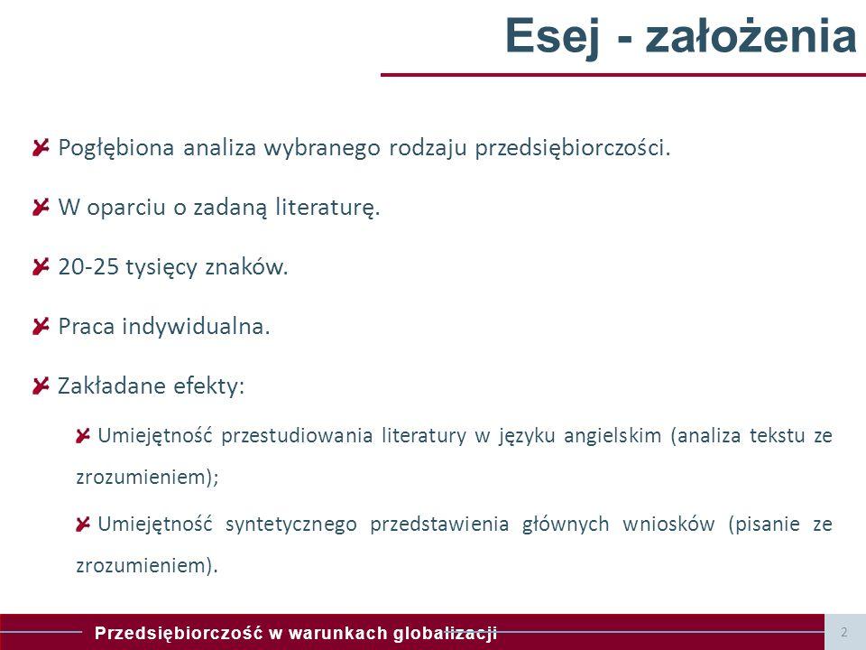 Przedsiębiorczość w warunkach globalizacji Esej - założenia Pogłębiona analiza wybranego rodzaju przedsiębiorczości.