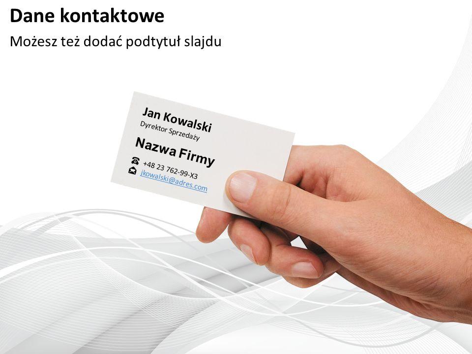 Dane kontaktowe Możesz też dodać podtytuł slajdu Jan Kowalski Dyrektor Sprzedaży Nazwa Firmy +48 23 762-99-X3 jkowalski@adres.com