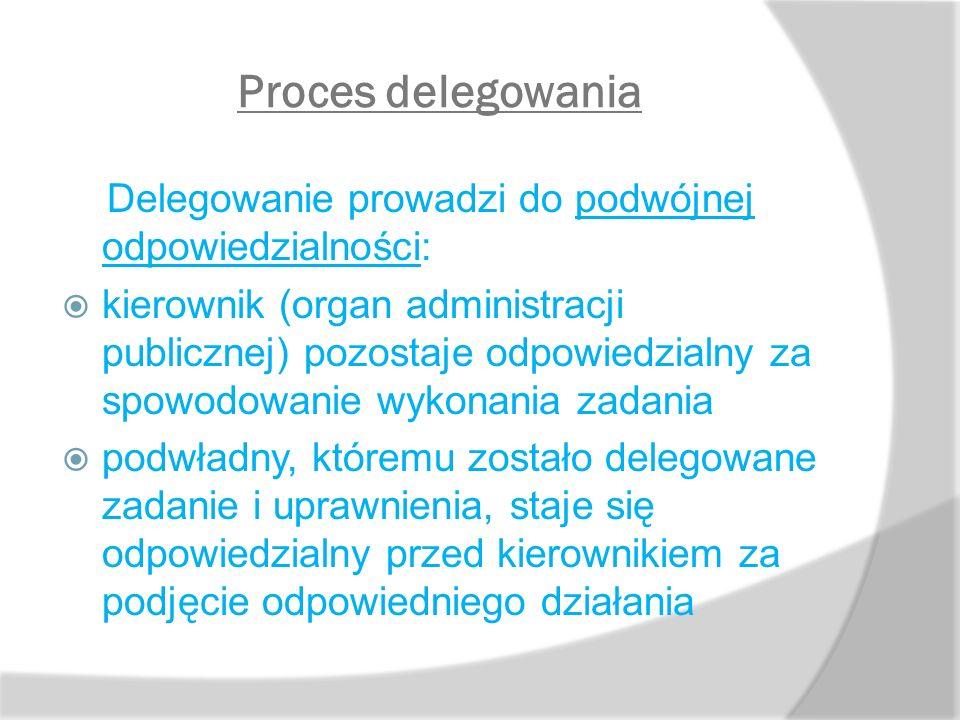 Delegowanie prowadzi do podwójnej odpowiedzialności:  kierownik (organ administracji publicznej) pozostaje odpowiedzialny za spowodowanie wykonania z