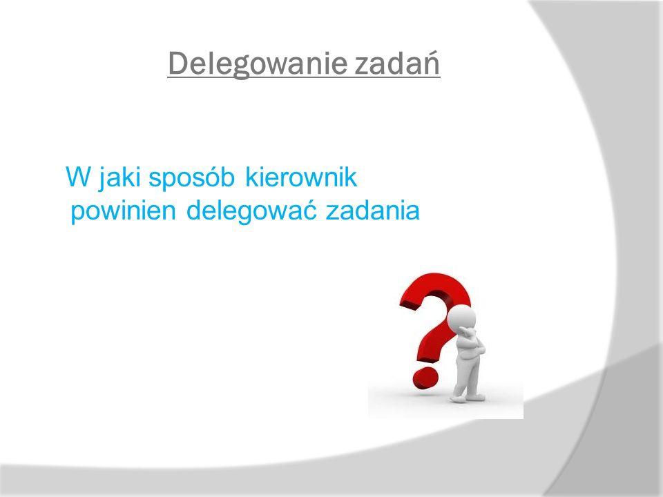 Źródła  J.Supernat, Techniki organizatorskie i decyzyjne, Kolonia Limited 2003.