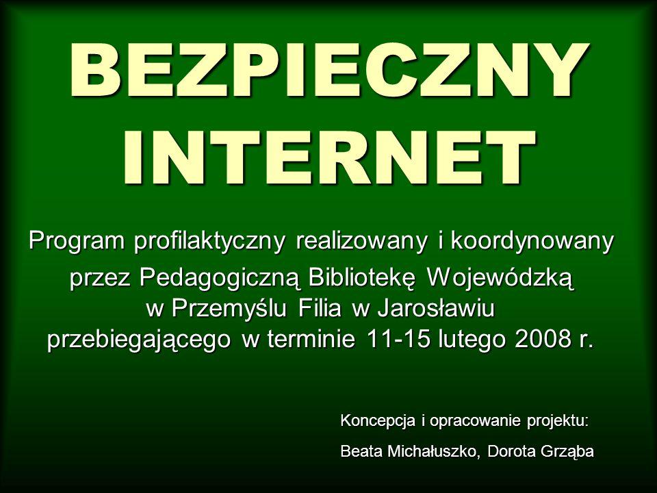 BEZPIECZNY INTERNET Program profilaktyczny realizowany i koordynowany przez Pedagogiczną Bibliotekę Wojewódzką w Przemyślu Filia w Jarosławiu przebiegającego w terminie 11-15 lutego 2008 r.