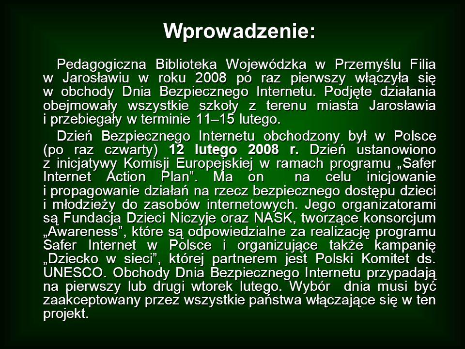 Wprowadzenie: Pedagogiczna Biblioteka Wojewódzka w Przemyślu Filia w Jarosławiu w roku 2008 po raz pierwszy włączyła się w obchody Dnia Bezpiecznego Internetu.