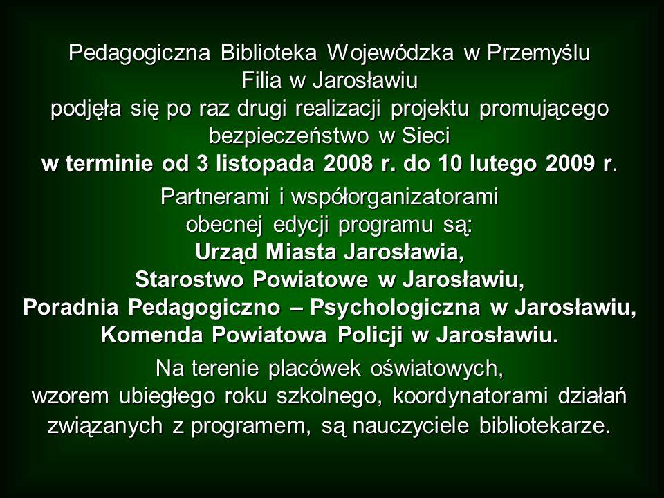 Pedagogiczna Biblioteka Wojewódzka w Przemyślu Filia w Jarosławiu podjęła się po raz drugi realizacji projektu promującego bezpieczeństwo w Sieci w terminie od 3 listopada 2008 r.