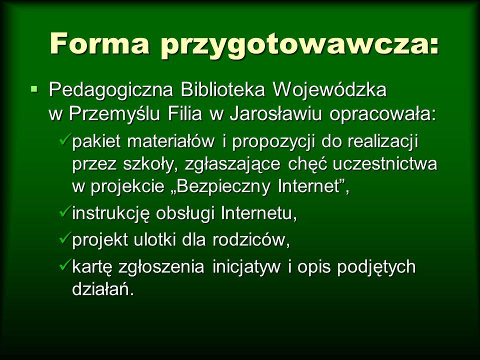 Komenda Powiatowa Policji w Jarosławiu  Zaoferowała pomoc z zakresu (umawianych) spotkań z młodzieżą szkolną, na których przybliżane były prawne aspekty związane z ponoszeniem konsekwencji za internetową lekkomyślność lub nawet pociągnięciem do odpowiedzialności za dokonanie internetowego przestępstwa.