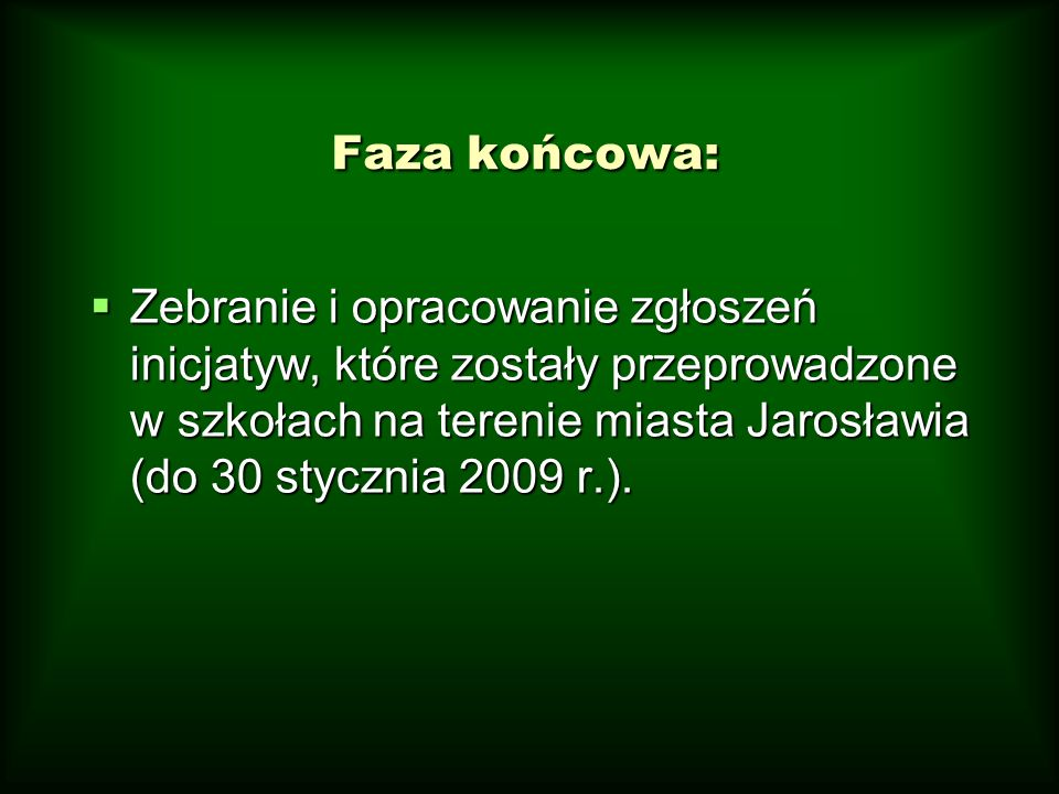Faza końcowa:  Zebranie i opracowanie zgłoszeń inicjatyw, które zostały przeprowadzone w szkołach na terenie miasta Jarosławia (do 30 stycznia 2009 r.).