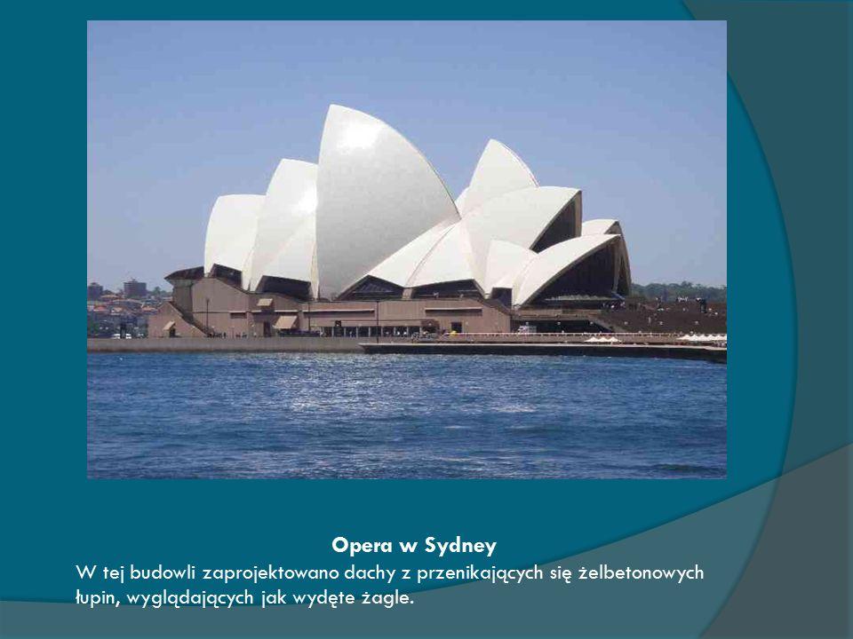 Opera w Sydney W tej budowli zaprojektowano dachy z przenikających się żelbetonowych łupin, wyglądających jak wydęte żagle.