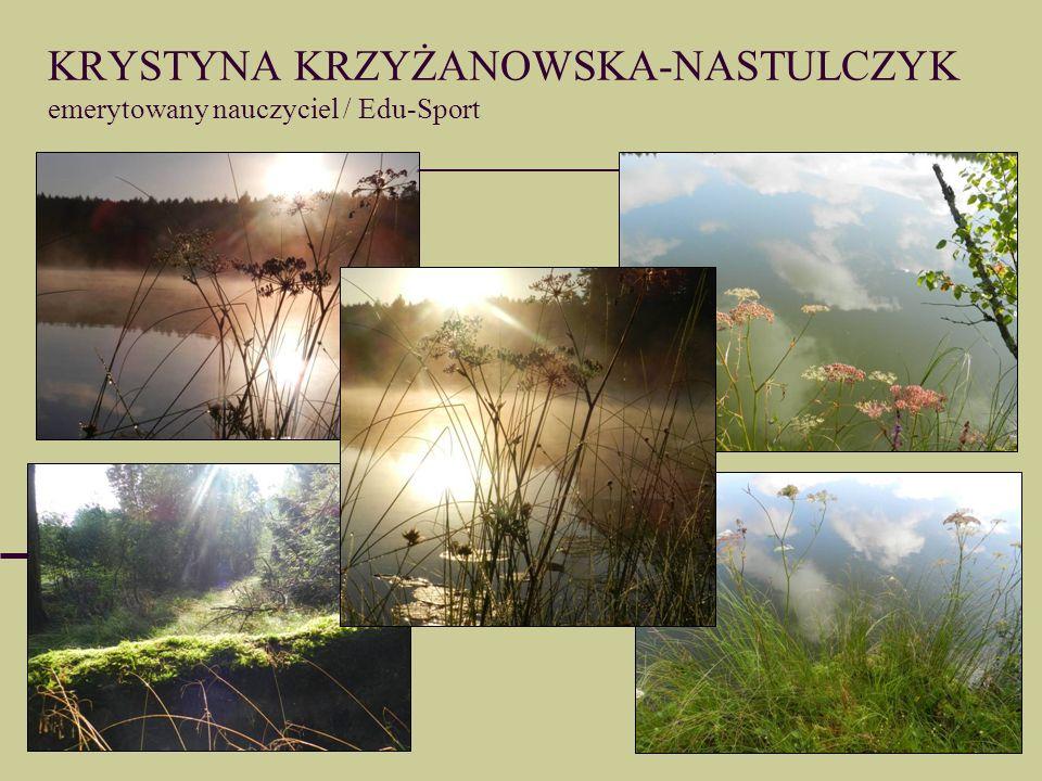 KRYSTYNA KRZYŻANOWSKA-NASTULCZYK emerytowany nauczyciel / Edu-Sport