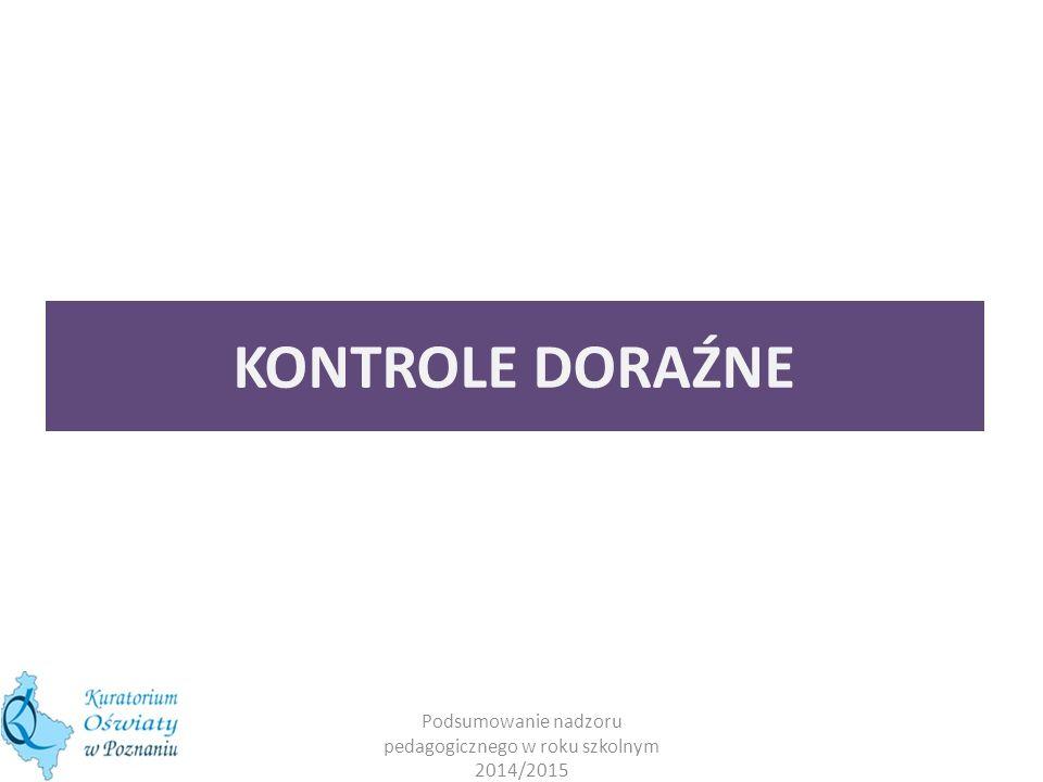 KONTROLE DORAŹNE Podsumowanie nadzoru pedagogicznego w roku szkolnym 2014/2015