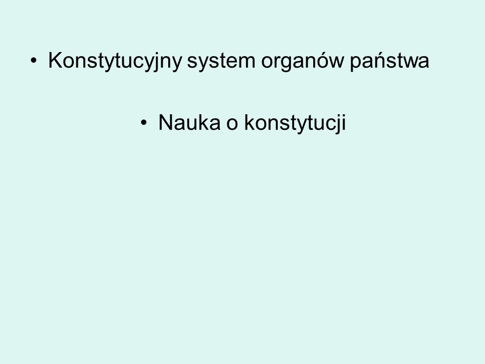 Konstytucyjny system organów państwa Nauka o konstytucji