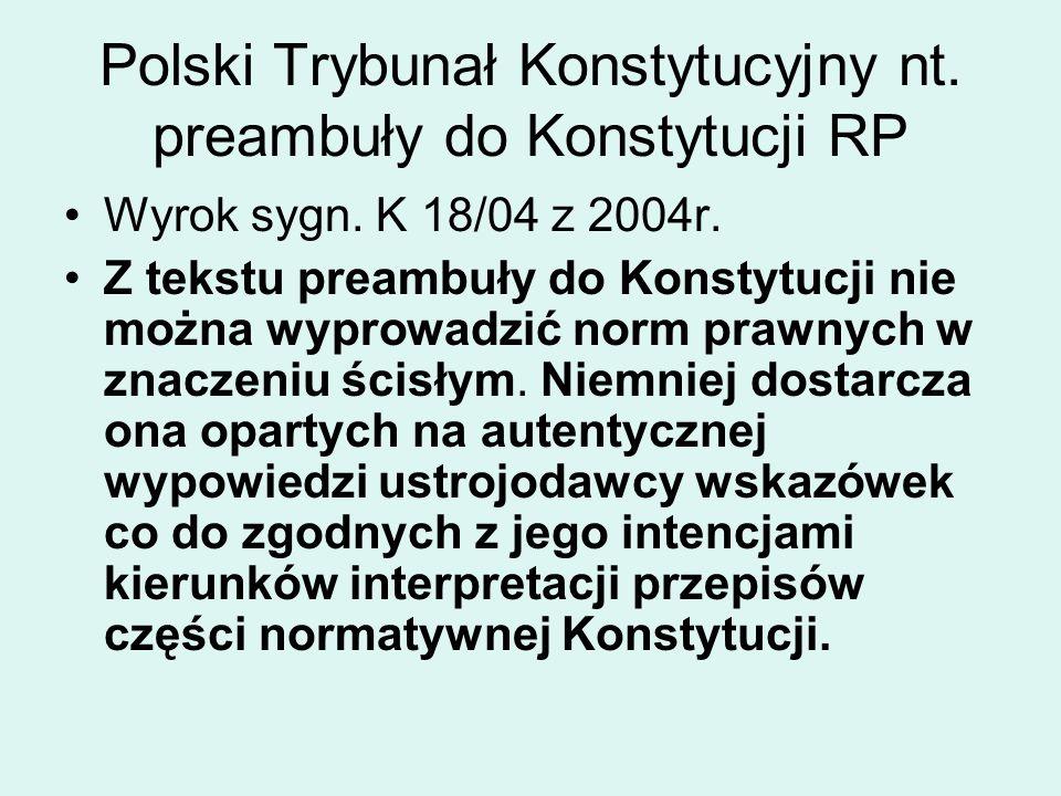 Polski Trybunał Konstytucyjny nt. preambuły do Konstytucji RP Wyrok sygn. K 18/04 z 2004r. Z tekstu preambuły do Konstytucji nie można wyprowadzić nor