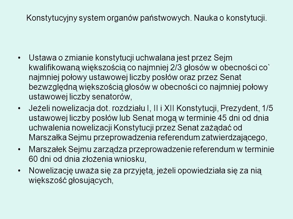 Konstytucyjny system organów państwowych. Nauka o konstytucji. Ustawa o zmianie konstytucji uchwalana jest przez Sejm kwalifikowaną większością co naj