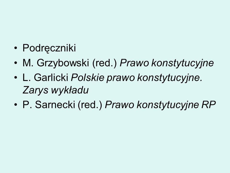 Podręczniki M. Grzybowski (red.) Prawo konstytucyjne L. Garlicki Polskie prawo konstytucyjne. Zarys wykładu P. Sarnecki (red.) Prawo konstytucyjne RP