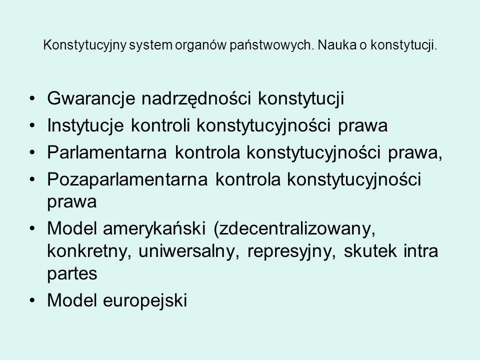 Konstytucyjny system organów państwowych. Nauka o konstytucji. Gwarancje nadrzędności konstytucji Instytucje kontroli konstytucyjności prawa Parlament