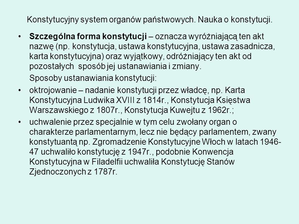 Konstytucyjny system organów państwowych. Nauka o konstytucji. Szczególna forma konstytucji – oznacza wyróżniającą ten akt nazwę (np. konstytucja, ust