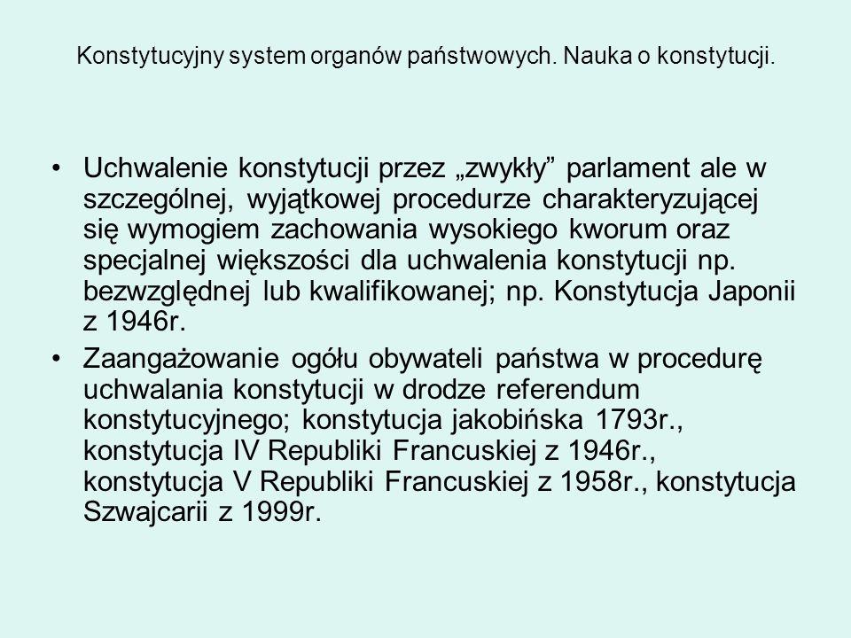 """Konstytucyjny system organów państwowych. Nauka o konstytucji. Uchwalenie konstytucji przez """"zwykły"""" parlament ale w szczególnej, wyjątkowej procedurz"""