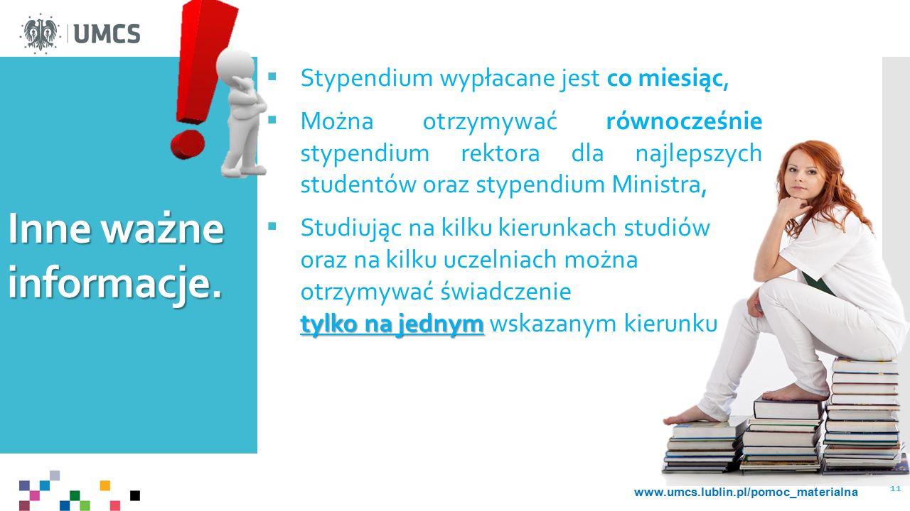 Inne ważne informacje.  Stypendium wypłacane jest co miesiąc,  Można otrzymywać równocześnie stypendium rektora dla najlepszych studentów oraz stype